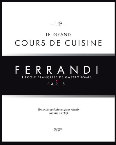 Livres de cuisine pour homme - Le grand cours de cuisine Ferrandi