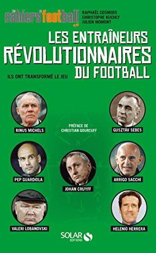 Livres Football Tactique - Les entraineurs révolutionnaires du football